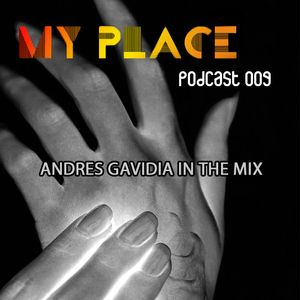 My Place Podcast 009: Andres Gavidia