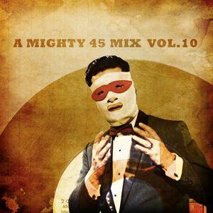 A mighty 45 mix vol.10