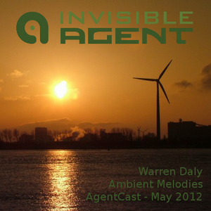 Warren Daly - Ambient Melodies - AgentCast - May 2012