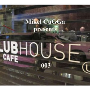 Mikel CuGGa presents the club House 003