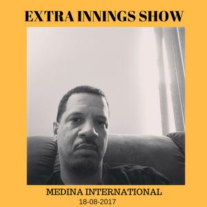 MEDINA INTERNATIONAL PRESENTS: EXTRA INNINGS SHOW 18-08-2017