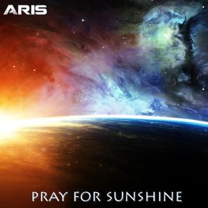 ARIS - PRAY FOR SUNSHINE