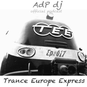 AdP dj T.E.E. Trance Europe Express  official podcast EP#017
