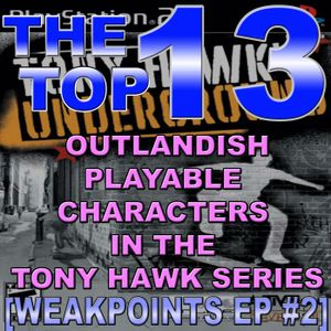 THE TOP 13 OUTLANDISH PLAYABLE CHARACTERS IN THE TONY HAWK SERIES - WEAK POINTS EP #2