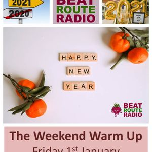 The Weekend Warm Up 01 01 2021 on Beat Route Radio.