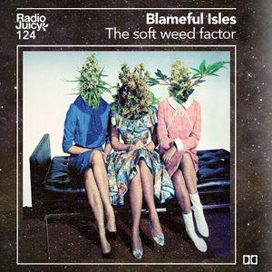 Radio Juicy Vol. 124 (The soft weed factor by Blameful Isles)