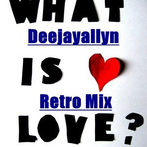 Deejayallyn - What is Love (Retro Mix)