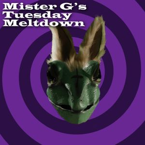 Mister G's Tuesday Meltdown - Show #33 Tuesday Takeover - with Mortem Soma