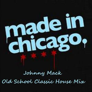 Johnny Mack - Made In Chicago - House Music Classics