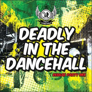 Deadly In The Dancehall