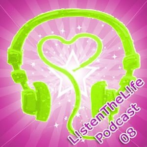 Episode 08. Listen The Life, Live The Music Podcast
