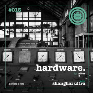 Hardware #013 [Shanghai Ultra] (October 2017) - Hosted by Tribes