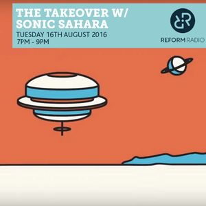 The Takeover w/ Sonic Sahara 16th August 2016
