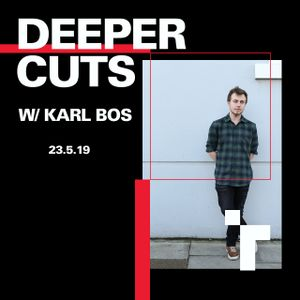 Deeper Cuts with Karl Bos - 23 May 2019