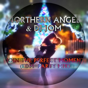 NORTHERN ANGEL & DJ JOM - JOIN THE PERFECT MOMENT (EDM PARTY MIX)