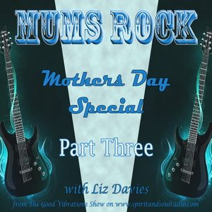 Mums Rock Part Three – Mother's Day Special with Liz Davies