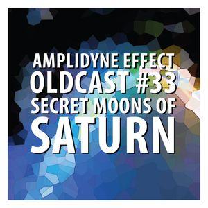 Oldcast #33  - Secret Moons of Saturn (05.24.2011)