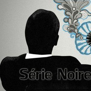 Série Noire Ep. 72