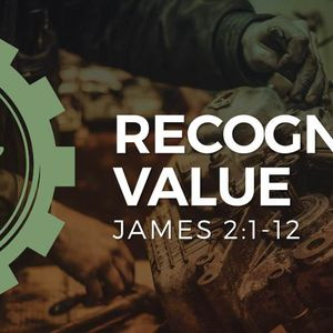 Recognize Value [James 2:1-13]