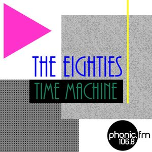 The Eighties Time Machine on Phonic Fm 8.9.19