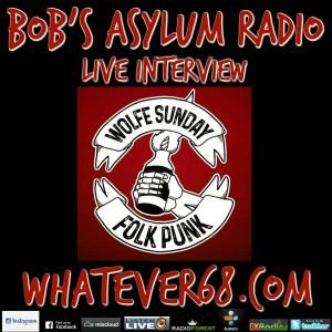 Bobs Asylum Whatever68radios interview with Wolfe Sunday recorded live 4/16/17