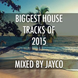 Jayco Presents: Biggest House Tracks of 2015