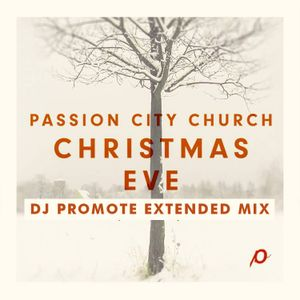 DJ Promote Christmas Eve Extended Mix - Passion City Church - Atlanta, GA - 12/24/13
