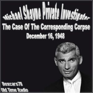 The New Adventures Of Michael Shayne - The Corresponding Corpse (12-16-48)