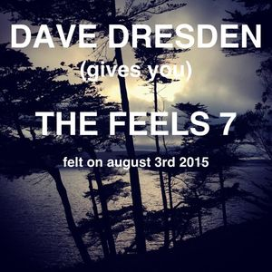 Dave Dresden Gives You THE FEELS 7, Felt On August 3rd, 2015