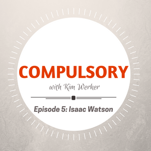 Compulsory Podcast Episode 5: Isaac Watson