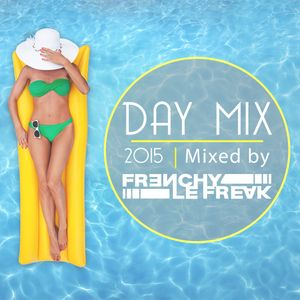 Day Mix 2015 Mixed by Frenchy le Freak