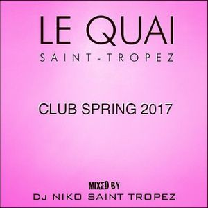 LE QUAI SAINT-TROPEZ CLUB SPRING 2017. Mixed by DJ NIKO SAINT TROPEZ
