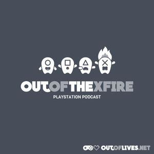 Out of The XFire Episode 29 – Pro Tip… Do Not Tempt Fate