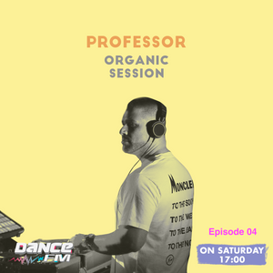 Organic Session w/ Professor Episode 04 @DanceFm Romania