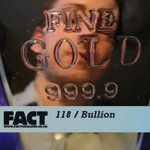FACT Mix 118: Bullion