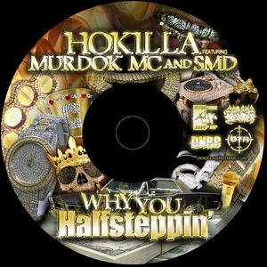 HOKILLA FT. MURDOK MC & SMD - WHY YOU HALFSTEPPIN'  (STUDIO MIX)