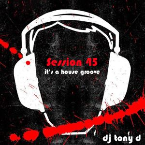 Session 45 - It's A House Groove
