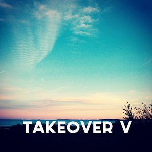 TAKEOVER V