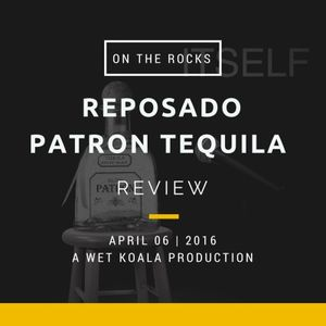 Reposado Patron Tequila Review - On The Rocks