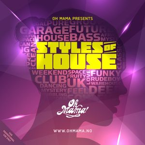 Oh Mama presents: Styles of House