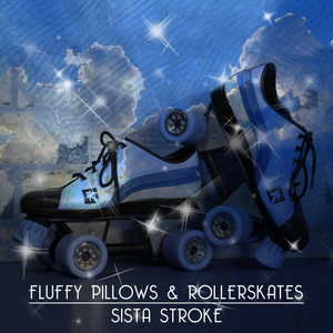 Sista Stroke: Fluffy Pillows and Rollerskates
