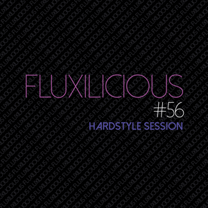 Fluxilicious - Hardstyle Session #56