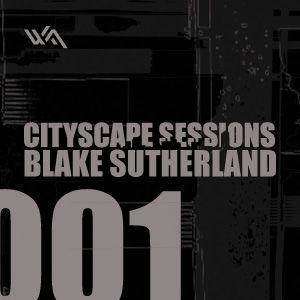 Cityscape Sessions 001: Blake Sutherland