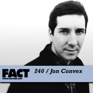 FACT Mix 240: Jon Convex