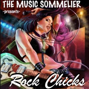 """THE MUSIC SOMMELIER -presents- """"ROCK CHICKS,The best to ever do it!"""""""