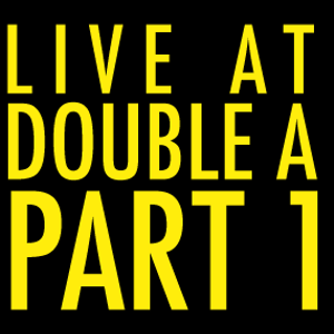 Live at Double A - Part 1