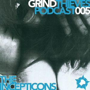 The Incepticons - Grindthieves Podcast 005