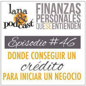 Dónde conseguir crédito para iniciar un negocio. Podcast #46