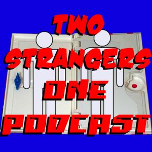 Ep 155: Misery Date - TWO STRANGERS ONE PODCAST