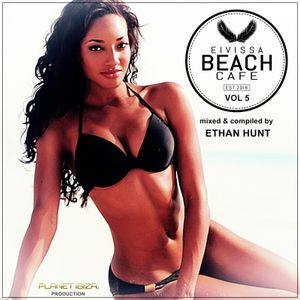 Eivissa Beach Cafe - VOL 5 mixed & compiled by Ethan Hunt